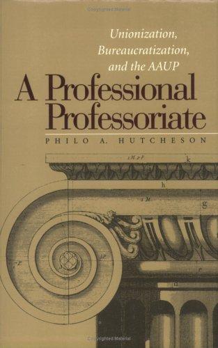 A Professional Professoriate: Unionization, Bureaucratization, and the AAUP (Vanderbilt Issues in Higher Education)