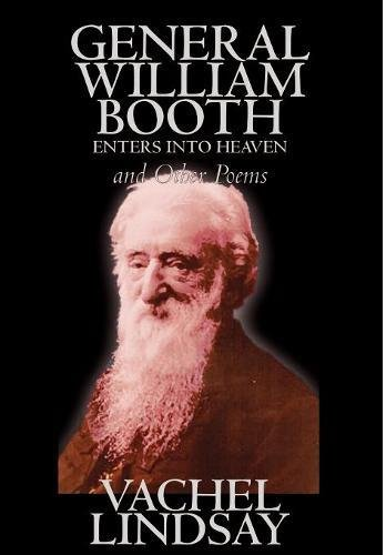 Read Online General William Booth Enters into Heaven and Other Poems by Lindsay Vachel, Poetry, American pdf epub