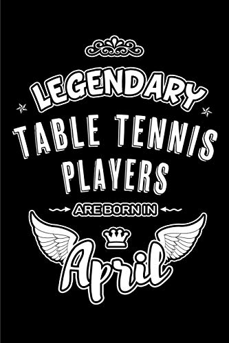 Legendary Table Tennis Players are born in April: Blank Lined 6x9 Table Tennis Journal/Notebooks as Birthday or any special occasion Gift for Table Tennis / Ping Pong Players who are born in April. por Lovely Hearts Publishing