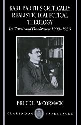 Karl Barth's Critically Realistic Dialectical Theology: Its Genesis and Development 1909-1936 (Clarendon Paperbacks)