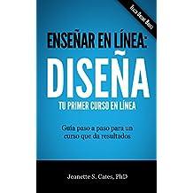 Enseñar en Línea: Diseña tu Primer Curso en Línea: Guía paso a paso para un curso que da resultados (Spanish Edition)