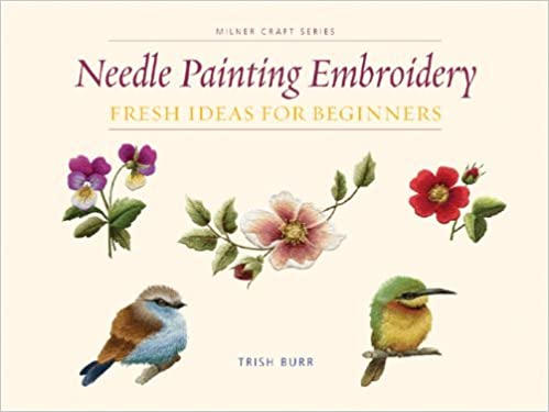 Read Needle Painting Embroidery: Fresh Ideas for Beginners (Milner Craft Series) PDF