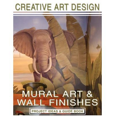 Creative Art Design: Mural Art & Wall Finishes: Project Ideas & Guidebook (Paperback) - Common