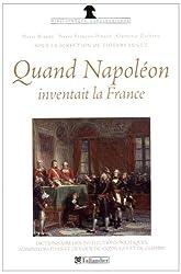 Quand Napoléon inventait la France : Dictionnaire des institutions politiques, administratives et de cour du Consulat et de l'Empire