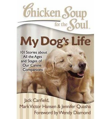 Chicken Soup for the Soul: My Dog's Life: 101 Stories about All the Ages and Stages of Our Canine Companions (Chicken Soup for the Soul) (Paperback) - Common pdf