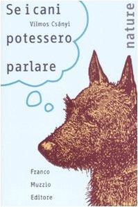 Se i cani potessero parlare Copertina flessibile – 31 ott 2007 Vilmos Csányi S. Petruzzi Franco Muzzio Editore 8874131453
