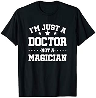 Birthday Gift I am just Doctor Not a Magician Funny Doctor Job  Short and Long Sleeve Shirt/Hoodie