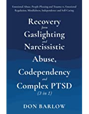 Recovery from Gaslighting & Narcissistic Abuse, Codependency & Complex PTSD (3 in 1): Emotional Abuse, People-Pleasing and Trauma vs. Emotional Regulation, Mindfulness, Independence and Self-Caring