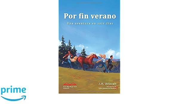 Amazon.com: Por fin verano: Una aventura en seis días (Spanish Edition) (9781540519443): J. A. Arizcun, Pablo Hurtado de Mendoza: Books