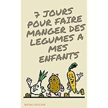 7 jours pour faire manger des légumes à mes enfants (French Edition)