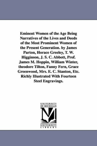 Download Eminent Women of the Age Being Narratives of the Lives and Deeds of the Most Prominent Women of the Present Generation. by James Parton, Horace ... William Winter, theodore Tilton, Fanny Fern, PDF