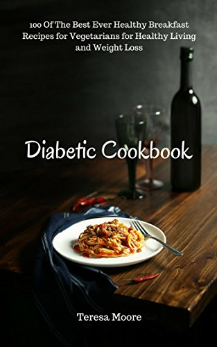 Diabetic Cookbook 100 Of The Best Ever Healthy Breakfast Recipes For Vegetarians For Healthy Living And Weight Loss Healthy Food Book 96
