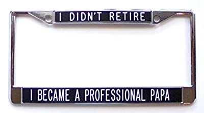 Father's Day Gift I Didn't Retire I Became a Professional Papa - black - license plate frame