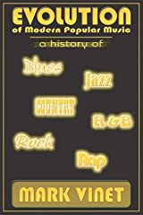 Evolution of Modern Popular Music: A history of Blues, Jazz, Country, R&B, Rock and Rap Paperback