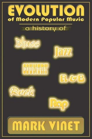 Evolution of Modern Popular Music: A history of Blues, Jazz, Country, R&B, Rock and Rap ebook