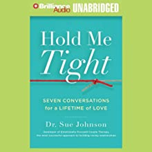 Hold Me Tight: Seven Conversations for a Lifetime of Love Audiobook by Dr. Sue Johnson Narrated by Sandra Burr
