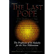 The Last Pope: The Decline and Fall of the Church of Rome : The Prophecies of St. Malachy for the New Millennium