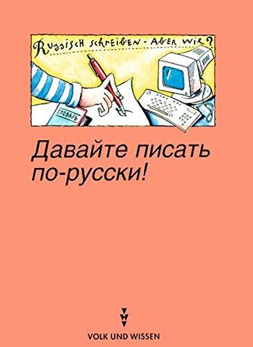 Dawaite pisat po-russki! (Russisch schreiben - aber wie?): Nachschlagewerk