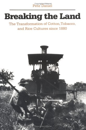Breaking the Land: The Transformation of Cotton, Tobacco, and Rice Cultures since 1880