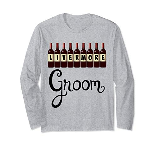 Livermore California Wedding Red Wine Bottles Groom Long Sleeve T-Shirt