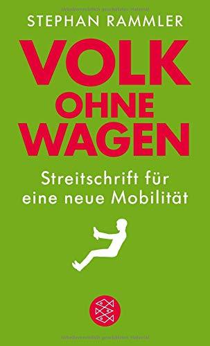 Volk ohne Wagen: Streitschrift für eine neue Mobilität Taschenbuch – 27. Juli 2017 Stephan Rammler FISCHER Taschenbuch 3596298628 Berlin