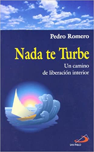 Nada te turbe : un camino de liberación interior: Pedro Romero: 9788428523653: Amazon.com: Books