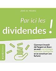 Par Ici les Dividendes! [Here's to Dividends!]: Comment Investir de L'argent en Bourse avec une Stratégie Boursière Intelligente et se Constituer une Fortune