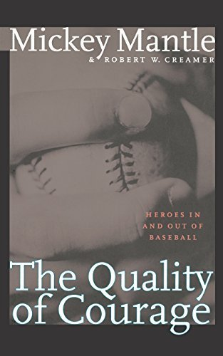 The Quality of Courage: Heroes in and out of Baseball by Mantle, Mickey, Creamer, Robert W. (1999) Paperback