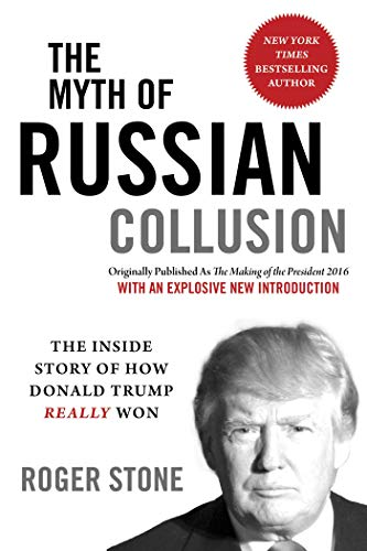 The Myth of Russian Collusion: The Inside Story of How Donald Trump REALLY Won