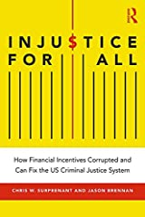 Injustice for All: How Financial Incentives Corrupted and Can Fix the US Criminal Justice System Kindle Edition