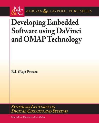 Developing Embedded Software using DaVinci and OMAP Technology (Synthesis Lectures on Digital Circuits and Systems) Pdf
