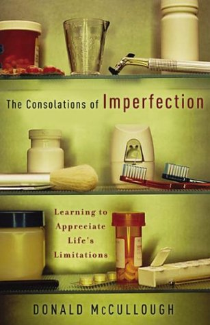 The Consolations of Imperfection: Learning to Appreciate Lifes Limitations