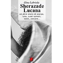 Sherazade Lucana ...ed altre storie di scarpe, lune, cuori spinati, sassi, zanzare (Creazioni) (Italian Edition)