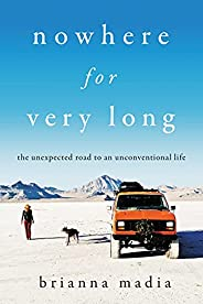 Nowhere for Very Long: The Unexpected Road to an Unconventional Life