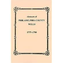 Abstracts of Philadelphia County [Pennsylvania] Wills, 1777-1790