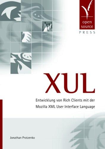 XUL. Entwicklung von Rich Clients mit der Mozilla XML User Interface Language