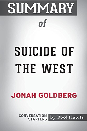 Summary of Suicide of the West by Jonah Goldberg: Conversation Starters