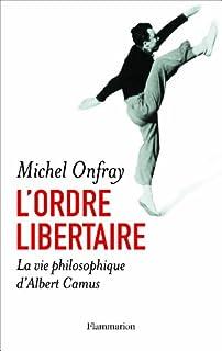 L'ordre libertaire : la vie philosophique d'Albert Camus, Onfray, Michel