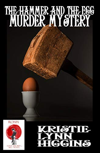 The Hammer And The Egg Murder Mystery (Ronin Flash Fiction Book 13) by [Higgins, Kristie Lynn]