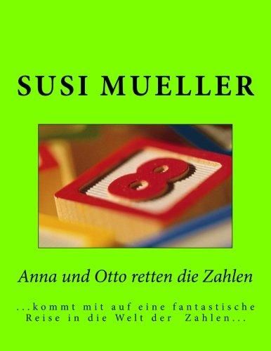 Anna und Otto retten die Zahlen ...kommt mit auf eine phantastische Reise in die Welt der Zahlen  [Mueller, Susi] (Tapa Blanda)