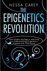 'THE EPIGENETICS REVOLUTION: HOW MODERN BIOLOGY IS REWRITING OUR UNDERSTANDING OF GENETICS, DISEASE AND INHERITANCE'
