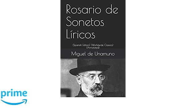 Rosario de Sonetos Líricos: (Spanish Edition) (Worldwide Classics) (Annotated): Miguel de Unamuno: 9781792005749: Amazon.com: Books