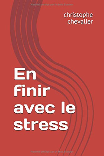 En finir avec le stress Broché – 22 septembre 2018 christophe chevalier Independently published 1723924644 Self-Help / General