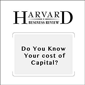 Do You Know Your Cost of Capital? (Harvard Business Review) Periodical