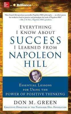 Everything I Know about Success I Learned from Napoleon Hill : Essential Lessons for Using the Power of Positive Thinking(CD-Audio) - 2014 Edition (Power Of Positive Thinking On Cd compare prices)