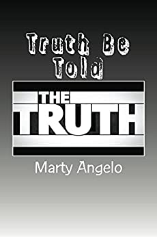 Truth Be Told by [Angelo, Marty]