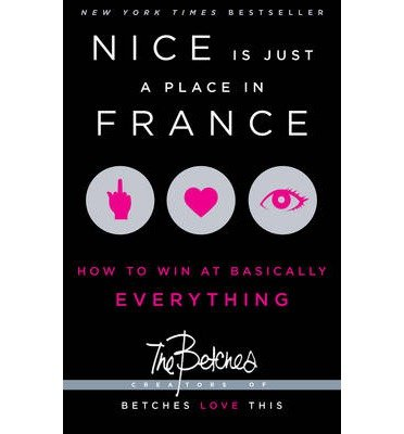 Nice is Just a Place in France: How to Win at Basically Everything (Paperback) - (Nice A Place In France)