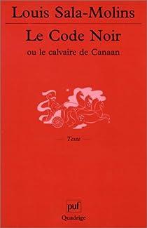 Le Code noir ou le Calvaire de Canaan par Sala-Molins