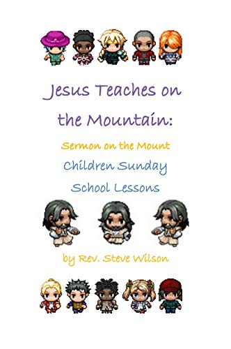 Jesus Teaches on the Mountain: Sermon on the Mount Children Sunday School Lessons by [Wilson, Rev. Stephen R.]