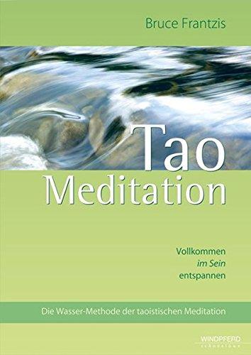 Tao Meditation: Vollkommen im Sein entspannen. Die Wasser-Methode der taoistischen Meditation